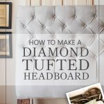 How To Make a Sophisticated Diamond Tufted Headboard for Only $50!