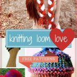 Knitting Loom Love: 15 Free Patterns - Stitch and Unwind